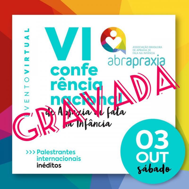 VI Conferência Nacional de Apraxia de Fala na Infância - GRAVADA - Evento Virtual Online